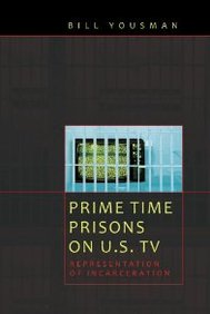 Prime Time Prisons On U. S. Tv: Representation Of Incarceration (Media And Culture)