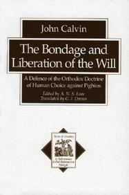 The Bondage And Liberation Of The Will: A Defence Of The Orthodox Doctrine Of Human Choice Against Pighius (Texts & Studies In R
