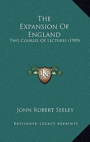 The Expansion of England: Two Courses of Lectures (1909)