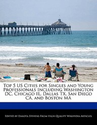 Top 5 Us Cities for Singles and Young Professionals Including Washington DC, Chicago Il, Dallas TX, San Diego CA, and Boston Ma