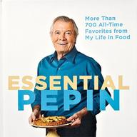 Essential Pepin: More Than 600 All-Time Favorites From My Life In Food