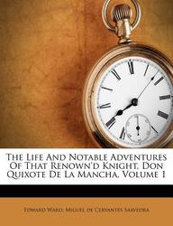 The Life And Notable Adventures Of That Renown'd Knight, Don Quixote De La Mancha, Volume 1