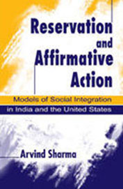 Reservation And Affirmative Action: Models Of Social Integration In India And The United States