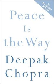 Peace Is The Way: Bringing War And Violence To An End (Chopra, Deepak)