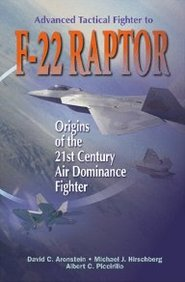 Advanced Tactical Fighter To F-22 Raptor: Origins Of The 21st Century Air Dominance Fighter (Aiaa Education)