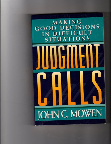 Judgement Calls: Making Good Decisions in Difficult Situations