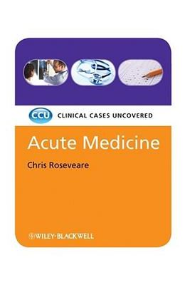 Acute Medicine : Clinical Cases Uncovered : Ccu