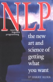 Nlp: Neuro Linguistic Programming The New Art And Science Of Getting What You Want