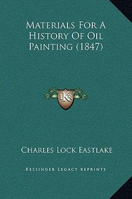 Materials for a History of Oil Painting (1847)