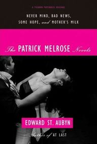 The Patrick Melrose Novels: Nevermind, Bad News, Some Hope, Mother's Milk