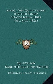 Marci Fabi Quinctiliani Institutionum Oratoriarum Liber Decimus (1826) (Latin Edition)