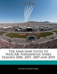 The Armchair Guide To Nascar: Nationwide Series Seasons 2006, 2007, 2009 And 2010