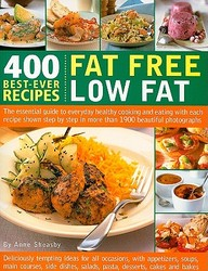 400 Best-Ever Recipes: Fat Free Low Fat: The Essential Guide To Everyday Healthy Cooking And Eating With Each Recipe Shown Step-
