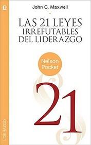 Las 21 Leyes Irrefutables del liderazgo (Nelson Pocket: Liderazgo) (Spanish Edition)