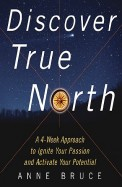Discover True North : A Program To Ignite Your Passion And Activate Your Potential