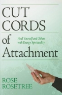 Cut Cords Of Attachment: Heal Yourself And Others With Energy Spirituality (Second Edition)