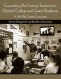Counseling 21st Century Students for Optimal College and Career Readiness: A 9th-12th Grade Curriculum