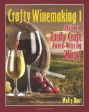 Crafty Winemaking 1: Advice to Easily Craft Award-Winning Wines