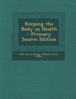 Keeping the Body in Health - Primary Source Edition