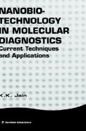 Nanobiotechnology In Molecular Diagnostics: Current Techniques And Applications (Horizon Bioscience)
