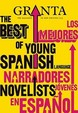 The Best Of Young Spanish Language Novelists (Los Mejores Narradores Jovenes En Espanol ) : Granta The Magazine Of New Writing 1