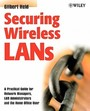 Securing Wireless Lans: A Practical Guide For Network Managers, Lan Administrators And The Home Office User