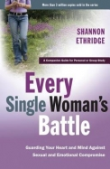 Every Single Woman's Battle: Guarding Your Heart And Mind Against Sexual And Emotional Compromise (The Every Man Series) Workboo