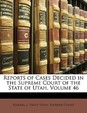 Reports of Cases Decided in the Supreme Court of the State of Utah, Volume 46