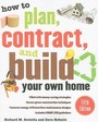 How To Plan, Contract, And Build Your Own Home, Fifth Edition: Green Edition (How To Plan, Contract & Build Your Own Home)