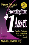 Protecting Your #1 Asset : Creating Fortunes from Your Ideas : An Intellectual Property Handbook (Rich Dad's Advisors)