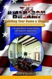 The American Dream! Building Your Home And Wealth! A Step By Step Custom Home Design Guide