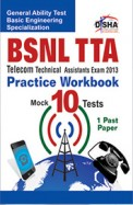 BSNL TTA Telecom Technical Assistants Exam 2013 Practice Workbook: General Ability Test Basic Engineering Specialization: 10 Mock Tests + 1 Past Paper
