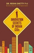Innovation Secrets of Indian Ceos