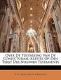 Over de Toepassing Van de Conjecturaal-Kritiek Op Den Tekst Des Nieuwen Testaments
