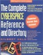 The Complete Cyberspace Reference And Directory: An Addressing And Utilization Guide To The Internet, Electronic Mail Systems, A