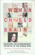 The Woman Who Changed Her Brain: How We Can Shape Our Minds and Other Tales of Cognitive Transformation