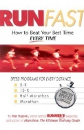 Run Fast: How To Beat Your Best Time--- Every Time