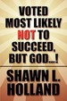 Voted Most Likely Not To Succeed But, God...!