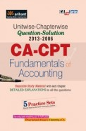 Unitwise-Chapterwise Questions-Solutions (2013-2006) CA-CPT Fundamentals of Accounting: 3rd Edition
