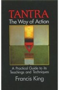 Tantra: The Way Of Action: A Practical Guide To Its Teachings And Techniques