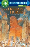 The Trojan Horse: How the Greeks Won the War (Step-Into-Reading, Step 5)