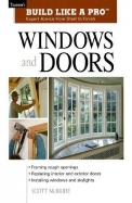Build Like A Pro Windows And Doors: Expert Advice From Start To Finish (Taunton's Build Like A Pro)