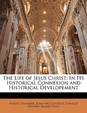 The Life of Jesus Christ: In Its Historical Connexion and Historical Developement
