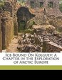 Ice-Bound On Kolguev: A Chapter in the Exploration of Arctic Europe (Scots Edition)