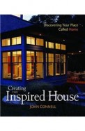 Creating The Inspired House: Discovering Your Place Called Home