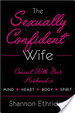 Sexually Confident Wife: Connecting With Your Husband Mind Body Heart Spirit