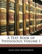 A Text Book of Physiology, Volume 1