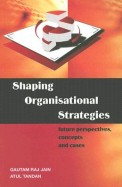 Shaping Organizational Strategies: Future Perspectives, Concepts And Cases (Response Books)