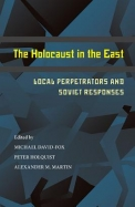The Holocaust in the East: Local Perpetrators and Soviet Responses (Pitt Russian East European)