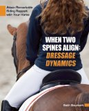 When Two Spines Align--Dressage Dynamics: Attain Remarkable Riding Rapport with Your Horse